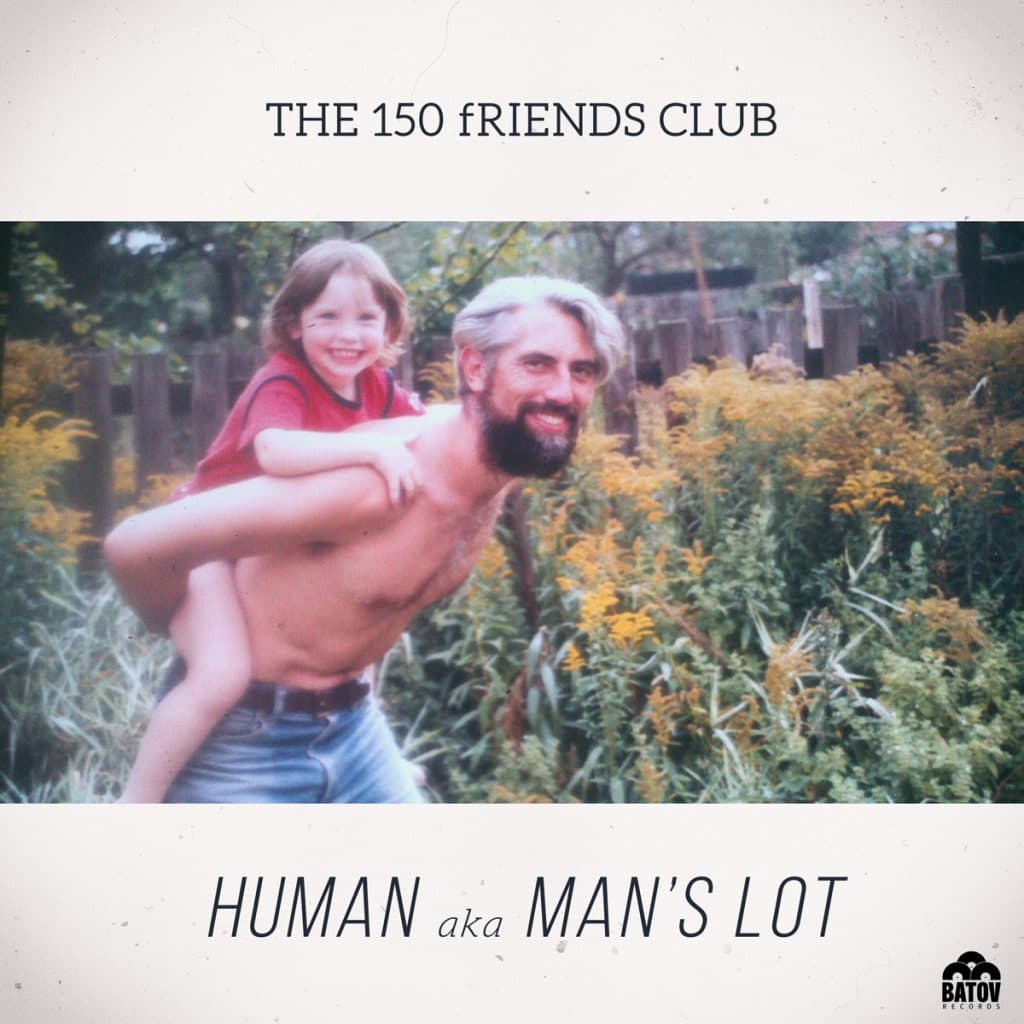 The 150 Friends Club - 'Human AKA Man's Lot' - Single